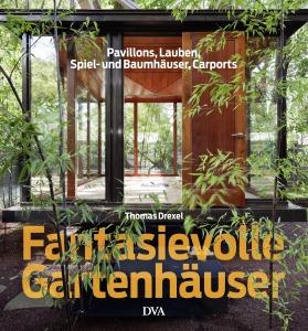 Fantasievolle Gartenhaeuser von Thomas Drexel