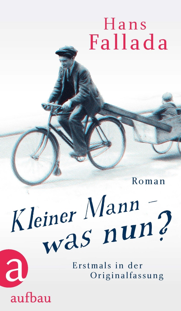 Hans Fallada, Kleiner Mann - was nun? Aufbau Verlag
